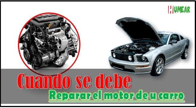 Cuando y por que es necesario reparar el motor de su vehiculo